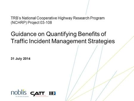 TRB's National Cooperative Highway Research Program (NCHRP) Project 03-108 Guidance on Quantifying Benefits of Traffic Incident Management Strategies 31.