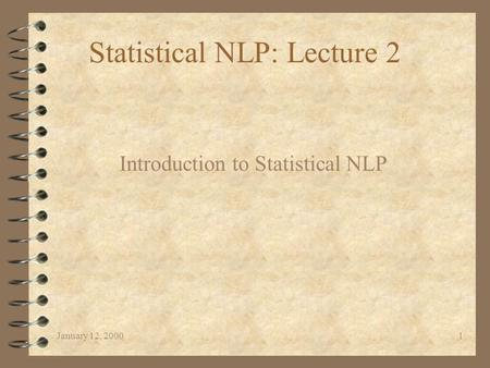 January 12, 20001 Statistical NLP: Lecture 2 Introduction to Statistical NLP.