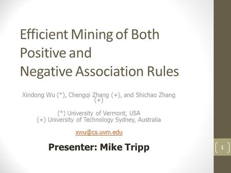 Efficient Mining of Both Positive and Negative Association Rules Xindong Wu (*), Chengqi Zhang (+), and Shichao Zhang (+) (*) University of Vermont, USA.