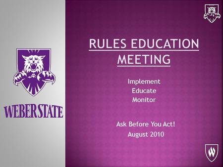 Implement Educate Monitor Ask Before You Act! August 2010.