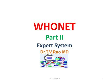 WHONET Part II Expert System Dr.T.V.Rao MD 1. Isolate alerts WHONET now permits the user to take advantage of pre-defined or user-defined expert rules.