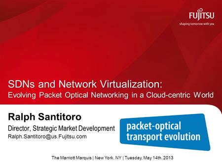 Ralph Santitoro Director, Strategic Market Development SDNs and Network Virtualization: Evolving Packet Optical Networking.