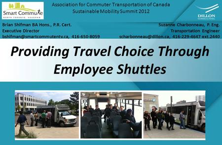 Providing Travel Choice Through Employee Shuttles Association for Commuter Transportation of Canada Sustainable Mobility Summit 2012 Suzanne Charbonneau,