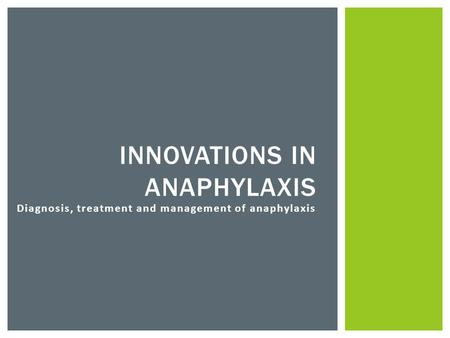 INNOVATIONS IN ANAPHYLAXIS Diagnosis, treatment and management of anaphylaxis.