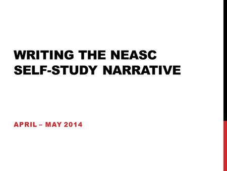 WRITING THE NEASC SELF-STUDY NARRATIVE APRIL – MAY 2014.