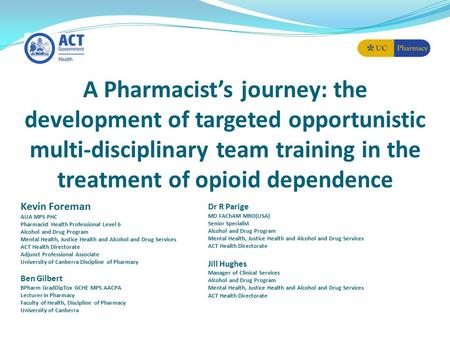A Pharmacist's journey: the development of targeted opportunistic multi-disciplinary team training in the treatment of opioid dependence Kevin Foreman.