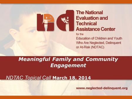 Meaningful Family and Community Engagement NDTAC Topical Call March 18, 2014.