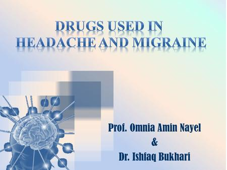Prof. Omnia Amin Nayel & Dr. Ishfaq Bukhari. Differentiate between types of headache regarding their symptoms, signs and pathophysiology. Recognize drugs.