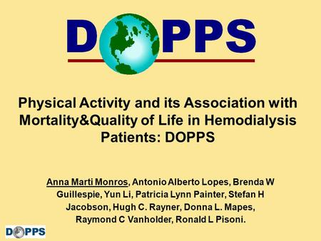 Dialysis Outcomes and Practice Patterns Study Physical Activity and its Association with Mortality&Quality of Life in Hemodialysis Patients: DOPPS Anna.