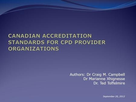 Authors: Dr Craig M. Campbell Dr Marianne Xhignesse Dr. Ted Toffelmire September 20, 2012.