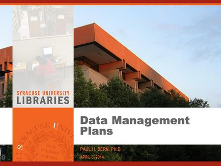 Data Management Plans PAUL H. BERN, PH.D. APRIL 3, 2014.