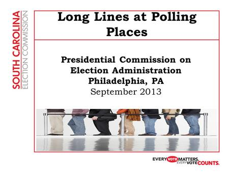 Long Lines at Polling Places Presidential Commission on Election Administration Philadelphia, PA September 2013.