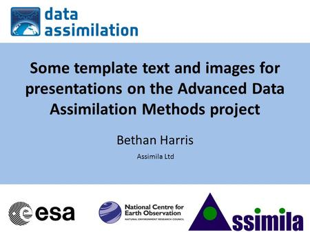 Some template text and images for presentations on the Advanced Data Assimilation Methods project Bethan Harris Assimila Ltd.