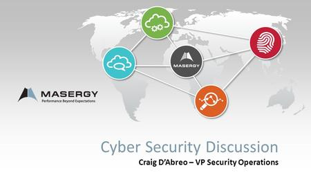Cyber Security Discussion Craig D'Abreo – VP Security Operations.
