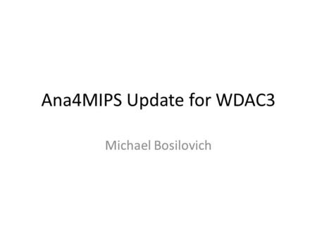 Ana4MIPS Update for WDAC3 Michael Bosilovich. Ana4MIPs Project Original Goal tracks Obs4MIPS – Repackage variables to conform to CMIP standard format.