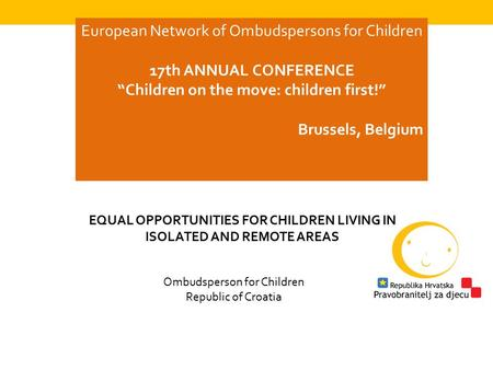 "European Network of Ombudspersons for Children 17th ANNUAL CONFERENCE ""Children on the move: children first!"" Brussels, Belgium Ombudsperson for Children."