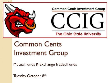 Common Cents Investment Group Mutual Funds & Exchange Traded Funds Tuesday October 8 th.