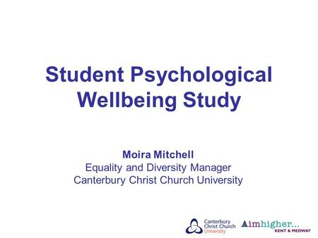 Student Psychological Wellbeing Study Moira Mitchell Equality and Diversity Manager Canterbury Christ Church University.