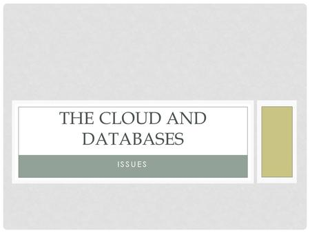 ISSUES THE CLOUD AND DATABASES. WHAT KIND OF DATA MANAGEMENT IS A GOOD FIT WITH THE CLOUD? Analytical data management: data attributes Far more reads.