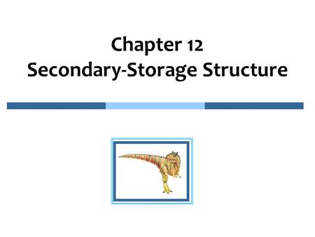 Chapter 12 Secondary-Storage Structure. 12.2 Chapter 12: Secondary-Storage Structure n Overview of Mass Storage Structure n Disk Structure n Disk Attachment.