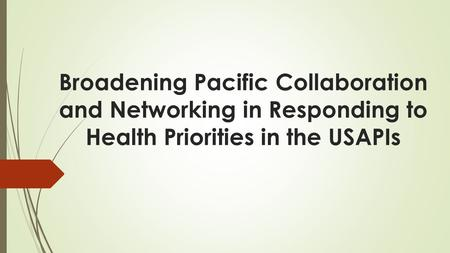 Broadening Pacific Collaboration and Networking in Responding to Health Priorities in the USAPIs.