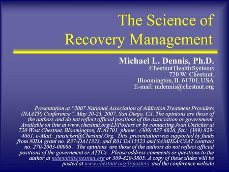 1 The Science of Recovery Management Michael L. Dennis, Ph.D. Chestnut Health Systems 720 W. Chestnut, Bloomington, IL 61701, USA