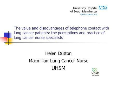 The value and disadvantages of telephone contact with lung cancer patients: the perceptions and practice of lung cancer nurse specialists Helen Dutton.