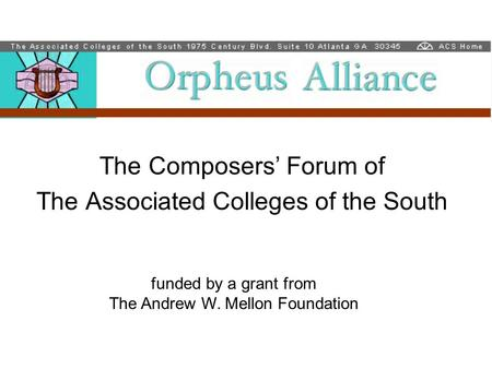The Composers' Forum of The Associated Colleges of the South funded by a grant from The Andrew W. Mellon Foundation.