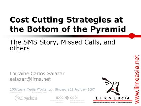 Cost Cutting Strategies at the Bottom of the Pyramid The SMS Story, Missed Calls, and others Lorraine Carlos Salazar