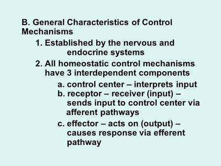 B. General Characteristics of Control Mechanisms 1. Established by the nervous and endocrine systems 2. All homeostatic control mechanisms have 3 interdependent.