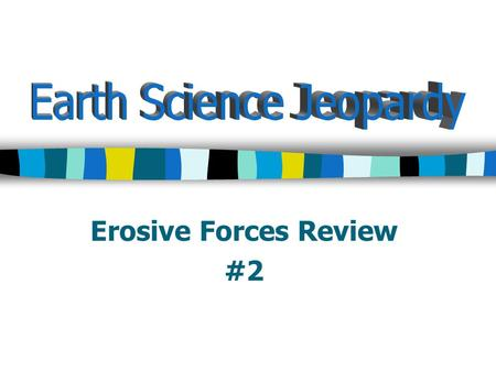 Erosive Forces Review #2. Wave Erosion Mass Movements 100 200 300 400 500.