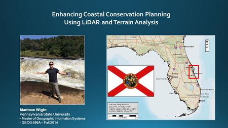 Matthew Wight Pennsylvania State University - Master of Geographic Information Systems - GEOG 596A – Fall 2014 Enhancing Coastal Conservation Planning.