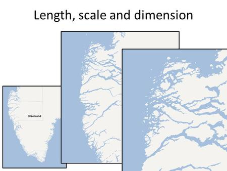 Length, scale and dimension. Learning Goals Understand some of the issues underlying the definitions of arclength, area etc. See how the scaling properties.