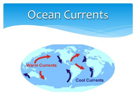 Ocean Current s.  Warm currents flow away from the equator.  Cold currents flow toward the equator. Ocean Currents.