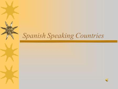Spanish Speaking Countries. Do you know where Spanish is spoken?  The Caribbean  Central America  Europe  North America  South America  Africa.