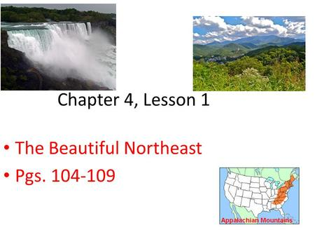 Chapter 4, Lesson 1 The Beautiful Northeast Pgs. 104-109.