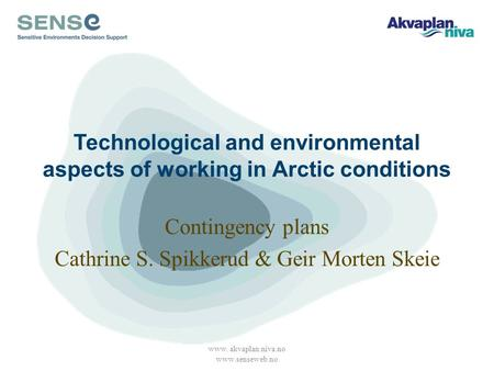 Technological and environmental aspects of working in Arctic conditions Contingency plans Cathrine S. Spikkerud & Geir Morten Skeie www. akvaplan.niva.no.