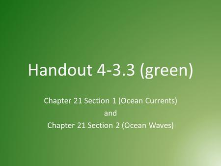 Handout (green) Chapter 21 Section 1 (Ocean Currents) and