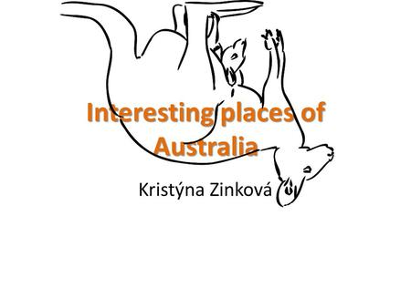 Interesting places of Australia Kristýna Zinková.