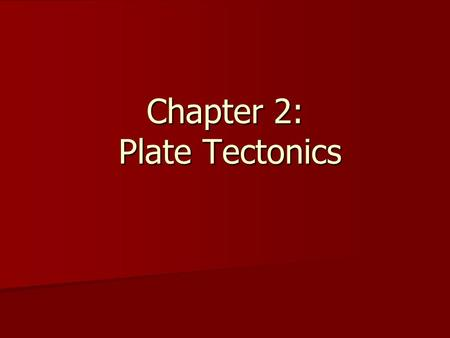Chapter 2: Plate Tectonics. What is plate tectonics? Plate tectonics is the study of the origin and arrangement of the broad physical features of the.
