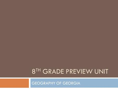 "8 TH GRADE PREVIEW UNIT GEOGRAPHY OF GEORGIA. I. GEOGRAPHIC REGIONS OF GEORGIA OR ""The Regions Flipbook"""
