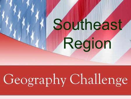 Southeast Region Geography Challenge. Southeast Region Question #1 Which 12 states are in the Southeast region?