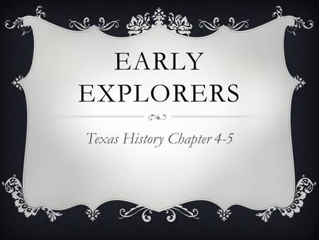 EARLY EXPLORERS Texas History Chapter 4-5. 1 st European to explore the Texas coastline, 1519 Conquistador who invaded the Aztecs SPANISH EXPLORERS De.