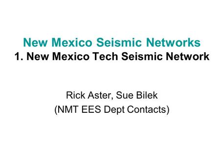 New Mexico Seismic Networks 1. New Mexico Tech Seismic Network Rick Aster, Sue Bilek (NMT EES Dept Contacts)