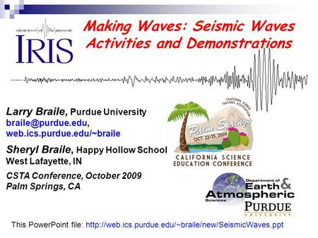 Making Waves: Seismic Waves Activities and Demonstrations Larry Braile, Purdue University web.ics.purdue.edu/~braile Sheryl Braile,