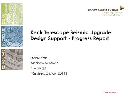 Www.sgh.com Keck Telescope Seismic Upgrade Design Support - Progress Report Frank Kan Andrew Sarawit 4 May 2011 (Revised 5 May 2011)