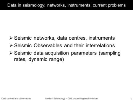 Data centres and observablesModern Seismology – Data processing and inversion 1 Data in seismology: networks, instruments, current problems  Seismic networks,