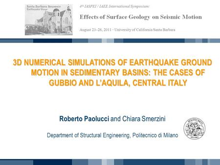 3D NUMERICAL SIMULATIONS OF EARTHQUAKE GROUND MOTION IN SEDIMENTARY BASINS: THE CASES OF GUBBIO AND L'AQUILA, CENTRAL ITALY Roberto Paolucci and Chiara.