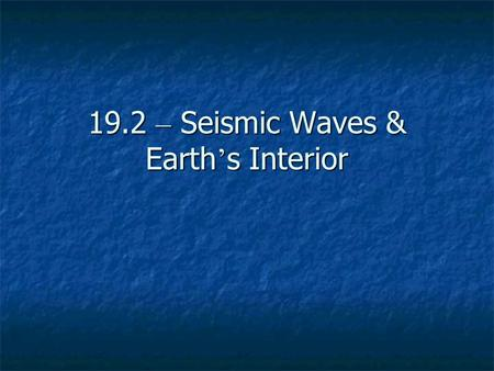 19.2 – Seismic Waves & Earth's Interior