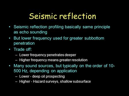 Seismic reflection Seismic reflection profiling basically same principle as echo sounding But lower frequency used for greater subbottom penetration Trade.